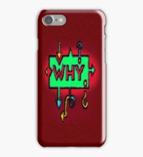 WHY... ???  iPhone Case/Skin