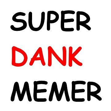 super dank memer by blazetime