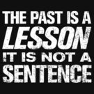 The Past is a LESSON It is Not a SENTENCE by ClothedCircuit