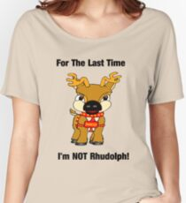 I'm NOT Rhudolph! Women's Relaxed Fit T-Shirt