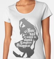Should Laughter Disappear Women's Premium T-Shirt