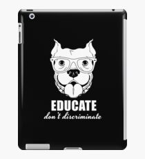 Educate Don't Discriminate Pitbull  iPad Case/Skin