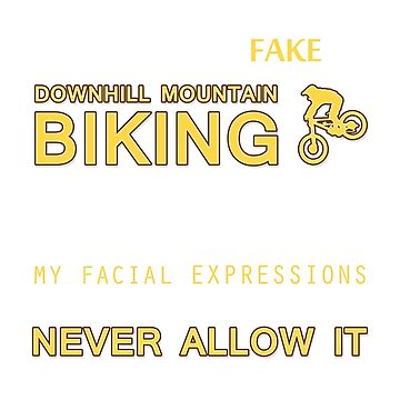 Couldn't be Fake Downhill Mountain Biking by craftybadgertee
