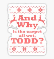 """Christmas """"And Why is the carpet all wet, TODD?"""" Sticker"""