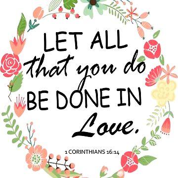 Bible Verse 1 Corinthians 16:14 by Roland1980