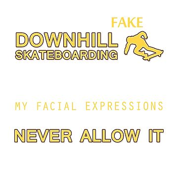 Couldn't Be Fake At Downhill Skateboarding T-Shirt by craftybadgertee