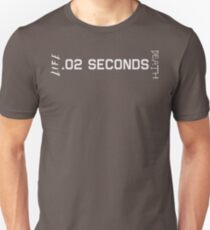 .02 Seconds Between Life and Death (Light Text) Unisex T-Shirt