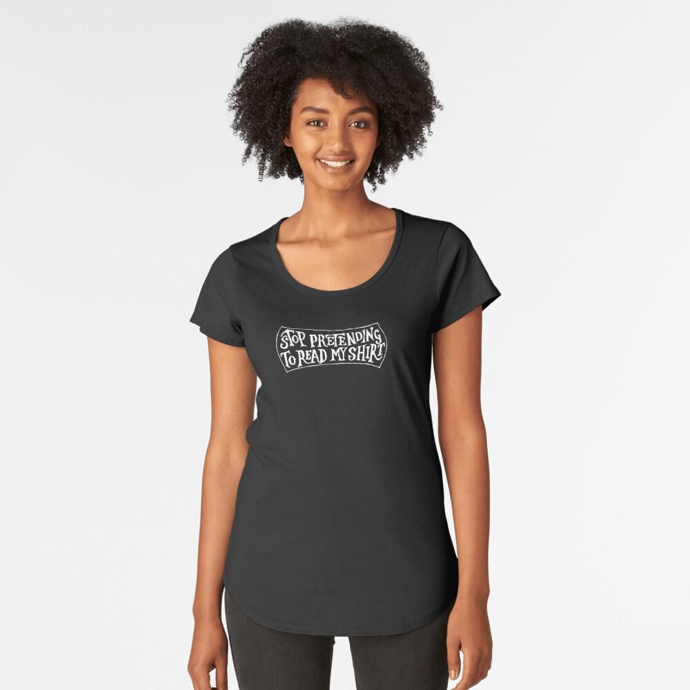 Stop Pretending To Read My Shirt (White) Women's Premium T-Shirt Front