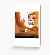 Yoga is Off the Mat Greeting Card