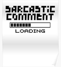 Sarcastic comments Poster