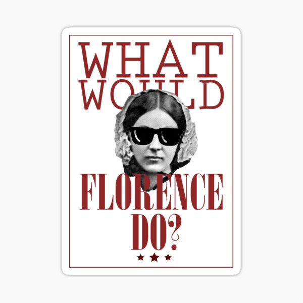 What Would Florence Do? Funny Florence Nightingale Sticker