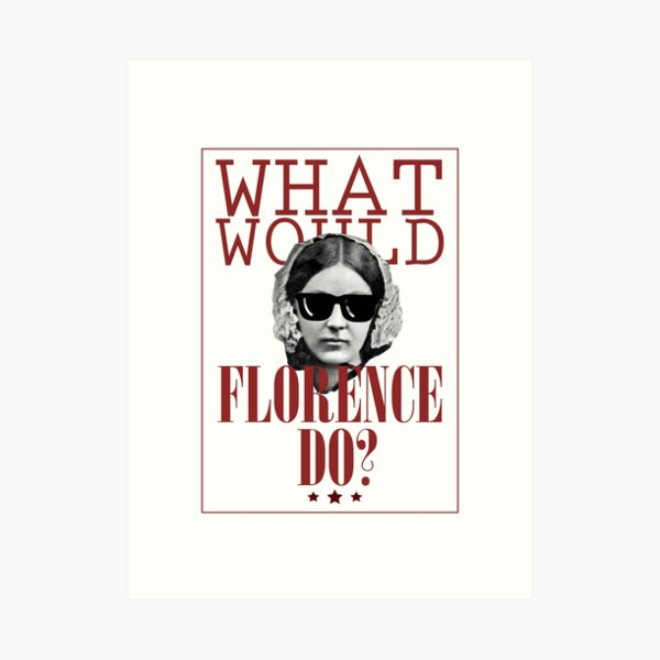 What Would Florence Do? Funny Florence Nightingale Art Print