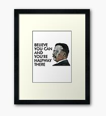 Teddy Roosevelt Says: Believe & You're Halfway There Framed Print