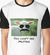 You Didn't See Mutton Graphic T-Shirt
