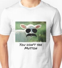 You Didn't See Mutton Unisex T-Shirt