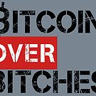 Bitcoin Over Bitches by EsotericExposal