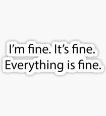 I'm Fine Everything Is Fine Sticker