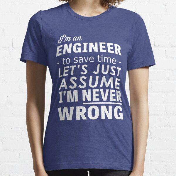 Je suis un ingénieur ... je ne me trompe jamais T-shirt essentiel