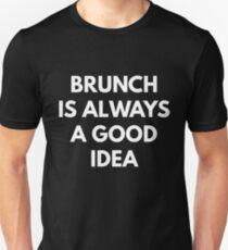 Brunch is Always a Good Idea t-shirt T-Shirt