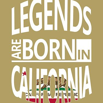 California Born Legends Cool Birthday Surprise by smily-tees