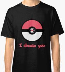 """""""I Choose You"""" Romantic Pokemon Design Classic T-Shirt"""