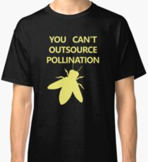YOU CAN'T OURSOURCE POLLINATION Classic T-Shirt