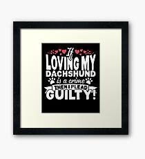 Loving My Dachshund I Plead Guilty M28 Funny Gift For Dog Lovers  Framed Print