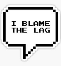 I blame the lag Sticker