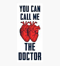 You Can Call Me The Doctor Photographic Print