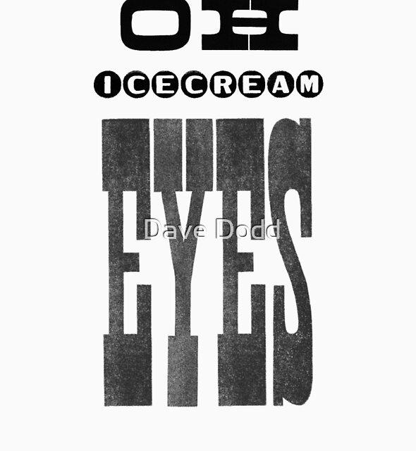 OH Ice Cream Eyes by Dave Dodd