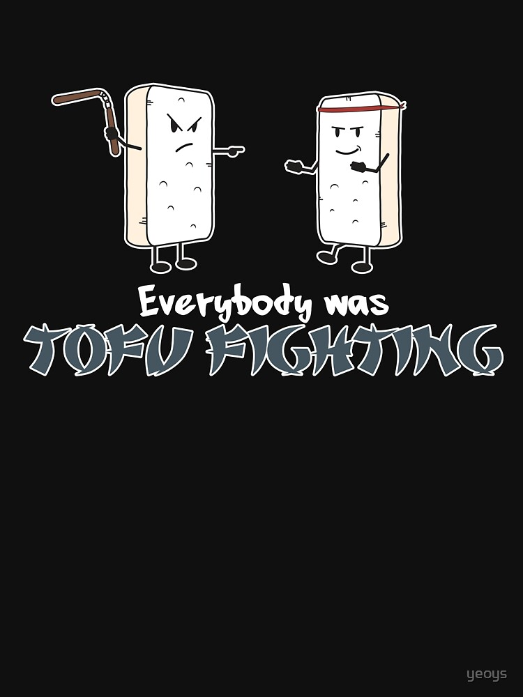 Everybody was Tofu Fighting - Funny Vegan Quote Gift by yeoys