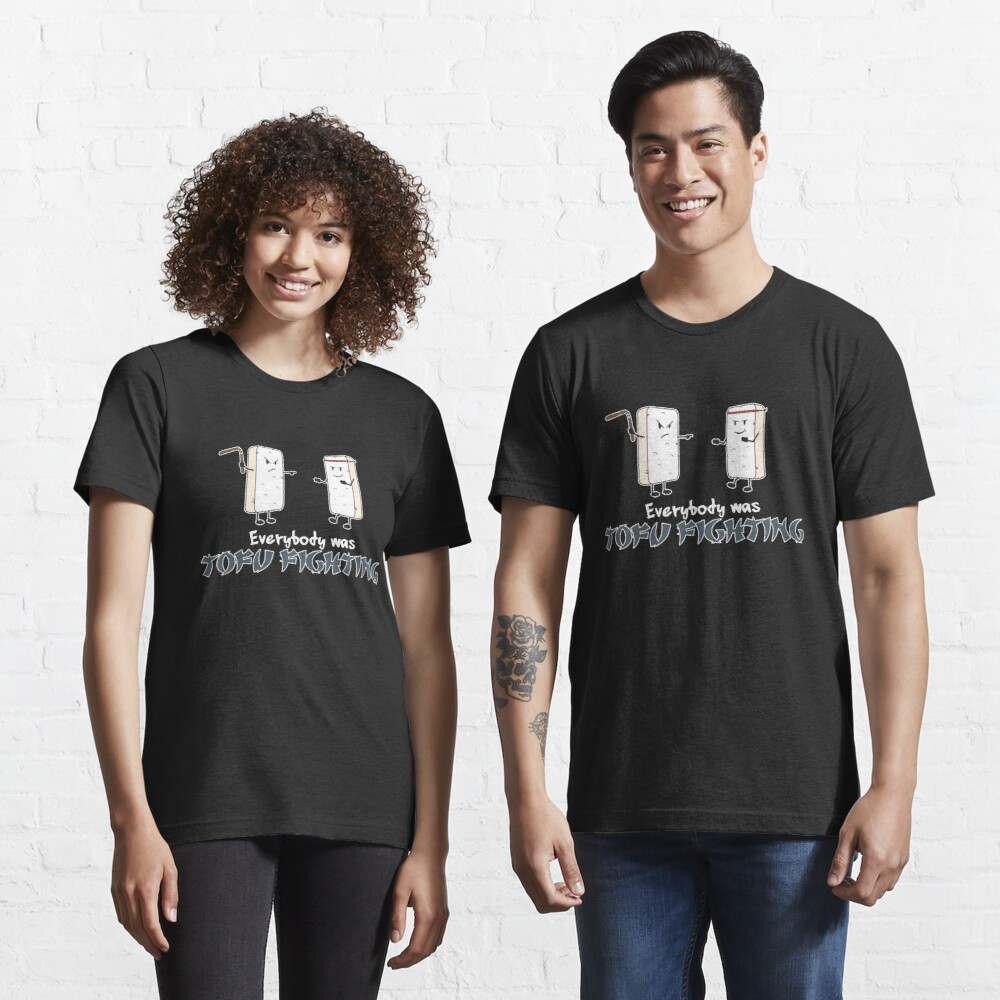 Everybody was Tofu Fighting - Funny Vegan Quote Gift Essential T-Shirt