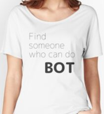 Find someone who can do BOT Women's Relaxed Fit T-Shirt