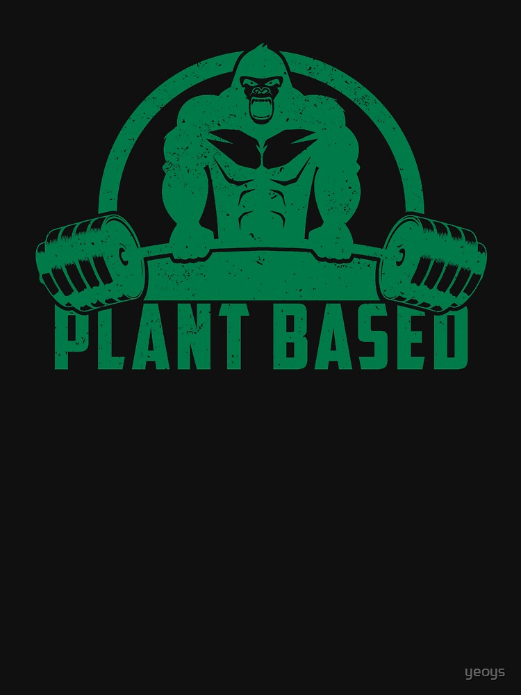 Plant Based Vegan Gorilla - Funny Workout Quote Gift by yeoys