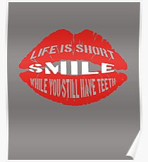 Life is short. Smile while you still have teeth! Poster