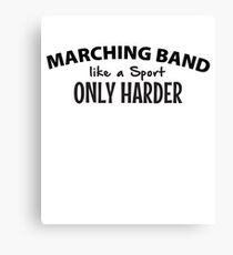 Marching Band like a Sport Only Harder Canvas Print