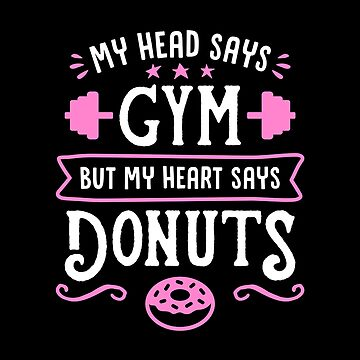 My Head Says Gym But My Heart Says Donuts (Funny Gym Quote) by brogressproject
