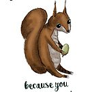 You must be an acorn - Squirrel design by Extreme-Fantasy