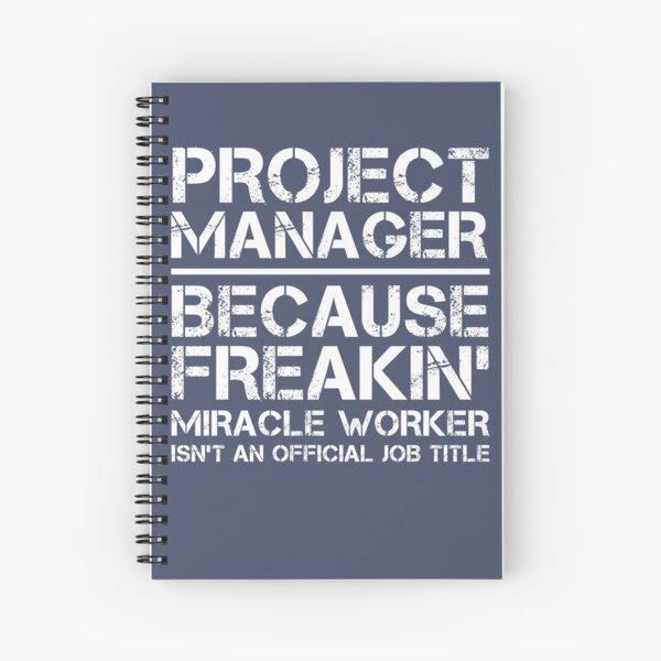 Gestionnaire de projet parce que Freakin 'Miracle Worker n'est pas un titre de poste officiel Cahier à spirale