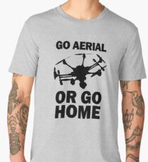 Go Aerial or Go Home Drones Men's Premium T-Shirt