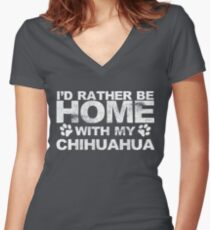 I'd Rather Be Home With My Chihuahua Women's Fitted V-Neck T-Shirt