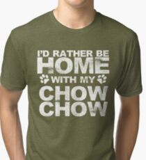 I'd Rather Be Home With My Chow Chow Tri-blend T-Shirt