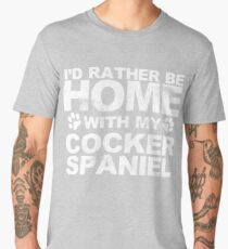 I'd Rather Be Home With My Cocker Spaniel Men's Premium T-Shirt
