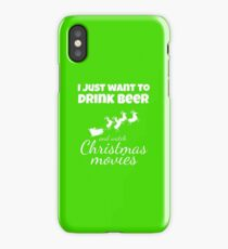 I JUST WANT TO DRINK BEER AND WATCH CHRISTMAS MOVIES Funny CHRISTMAS iPhone Case/Skin