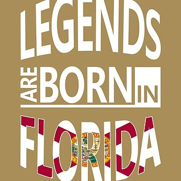 Florida Born Legends Cool Birthday Surprise by smily-tees