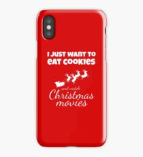 I JUST WANT TO EAT COOKIES AND WATCH CHRISTMAS MOVIES Funny CHRISTMAS iPhone Case/Skin