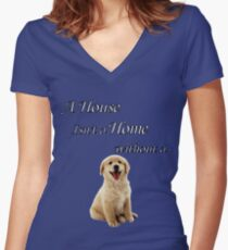 House Isn't a Home Without a Dog Women's Fitted V-Neck T-Shirt