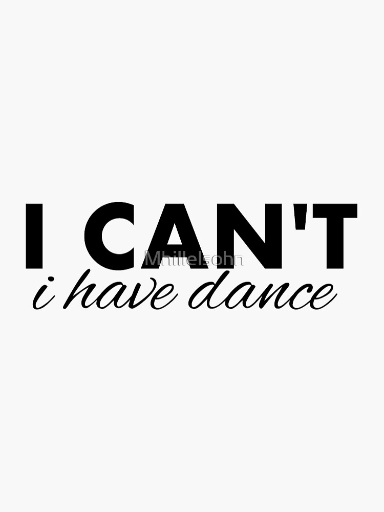 I can't I have dance by Mhillelsohn