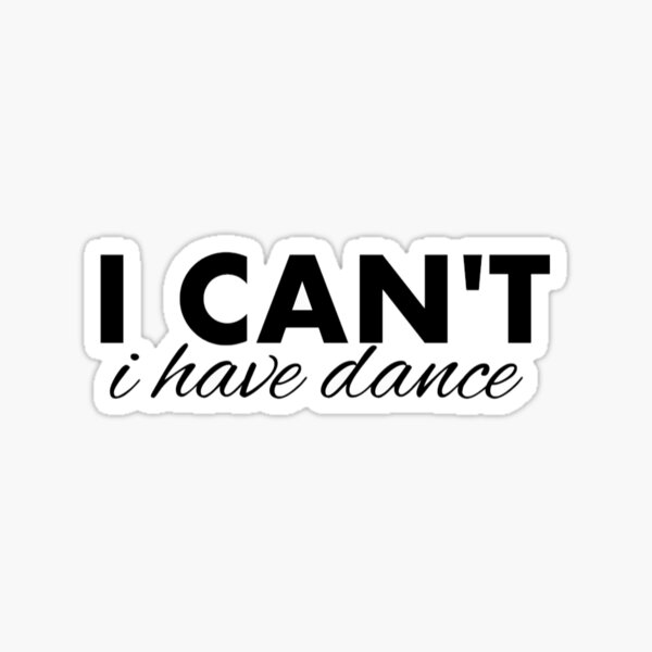 I can't I have dance Sticker