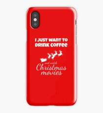 I JUST WANT TO DRINK COFFEE AND WATCH CHRISTMAS MOVIES Funny CHRISTMAS iPhone Case/Skin